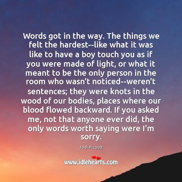 Words got in the way. The things we felt the hardest–like what Image