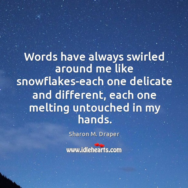 Words have always swirled around me like snowflakes-each one delicate and different, Image
