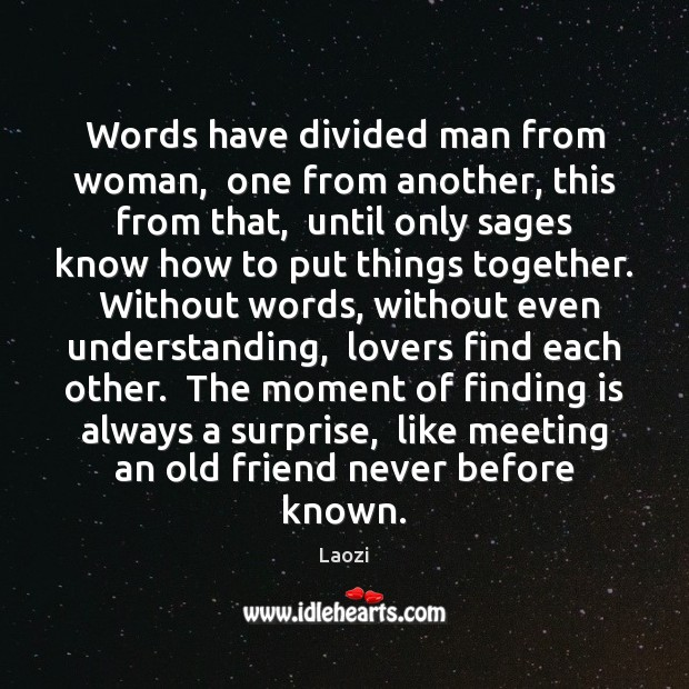 Image, Words have divided man from woman,  one from another, this from that,