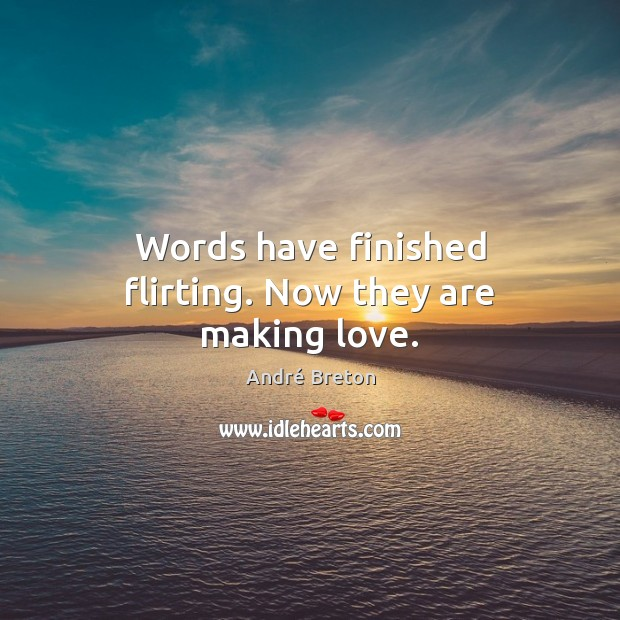 Image, Words have finished flirting. Now they are making love.