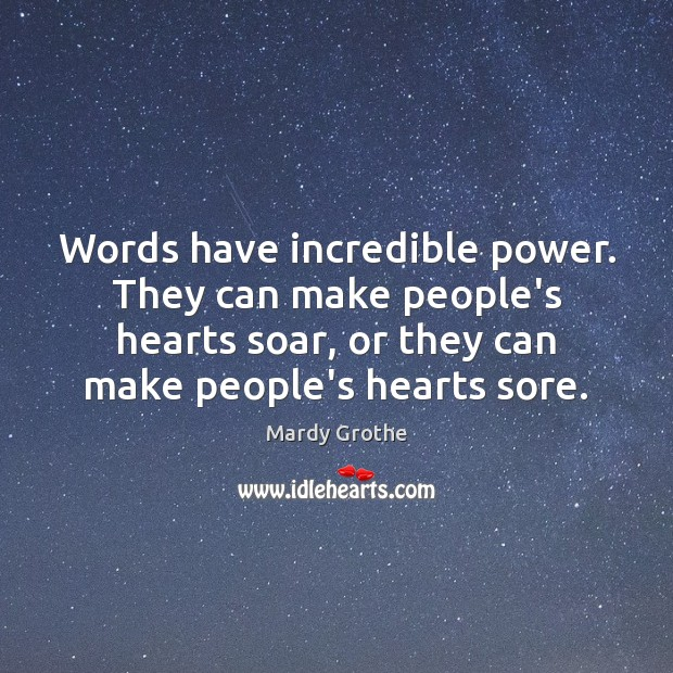 Image, Words have incredible power. They can make people's hearts soar, or they