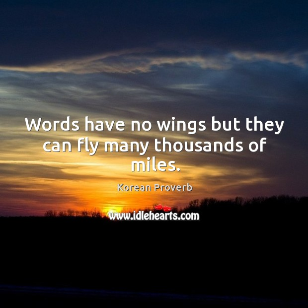 Words have no wings but they can fly many thousands of miles. Korean Proverbs Image