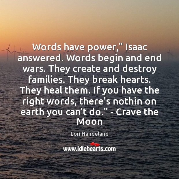 "Words have power,"" Isaac answered. Words begin and end wars. They create Image"