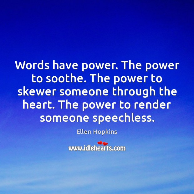 Words have power. The power to soothe. The power to skewer someone Ellen Hopkins Picture Quote