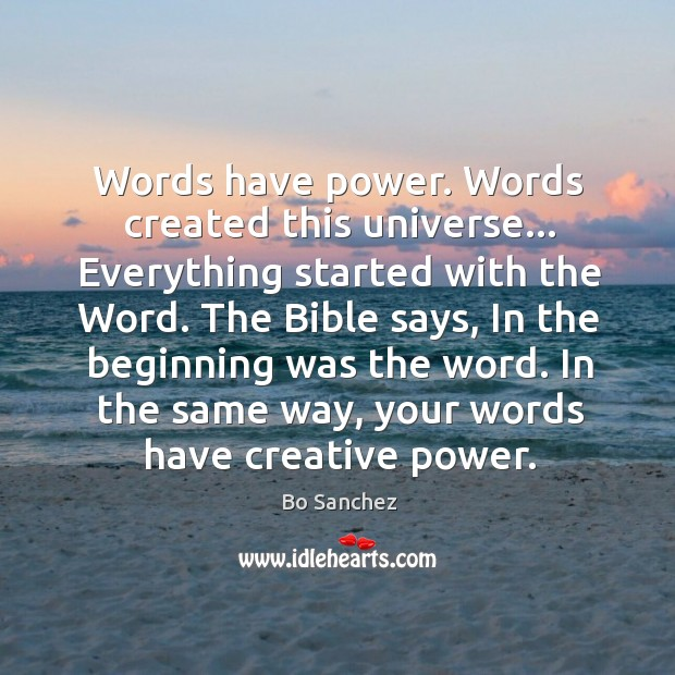 Words have power. Words created this universe… Everything started with the Word. Bo Sanchez Picture Quote