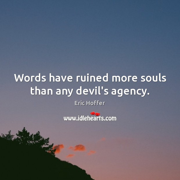 Words have ruined more souls than any devil's agency. Image