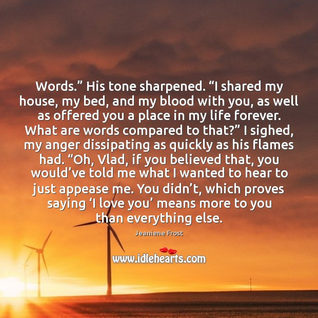 "Words."" His tone sharpened. ""I shared my house, my bed, and my Jeaniene Frost Picture Quote"