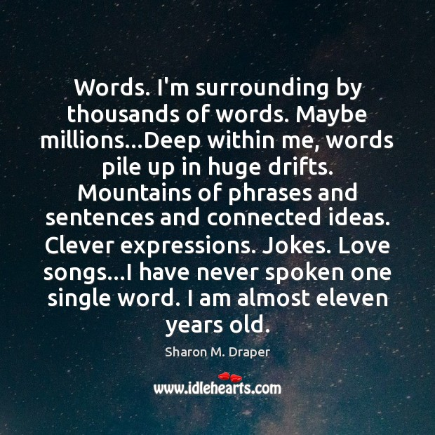 Words. I'm surrounding by thousands of words. Maybe millions…Deep within me, Clever Quotes Image