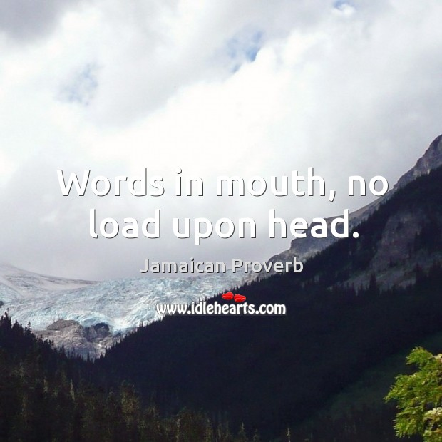 Words in mouth, no load upon head. Jamaican Proverbs Image