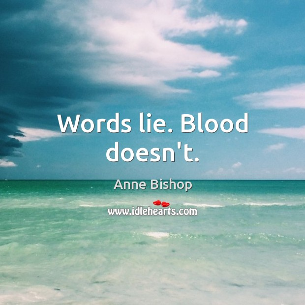 Image, Words lie. Blood doesn't.
