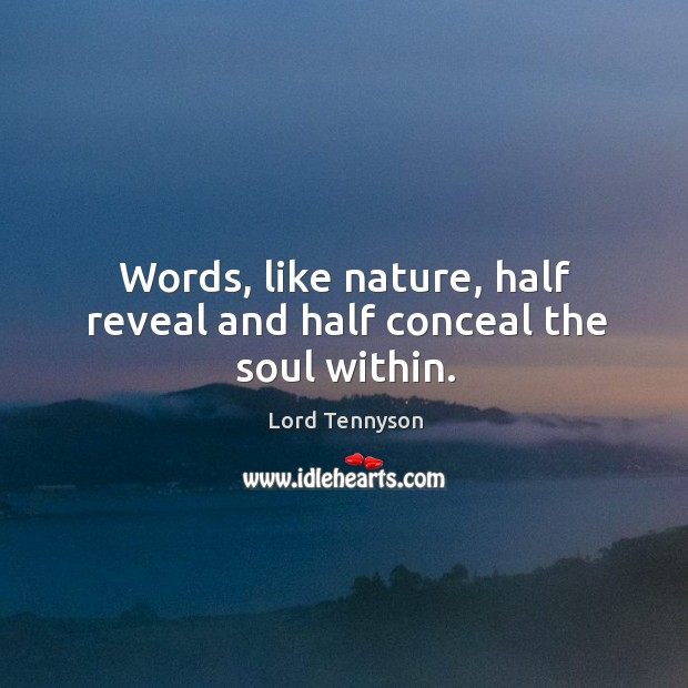 Words, like nature, half reveal and half conceal the soul within. Image