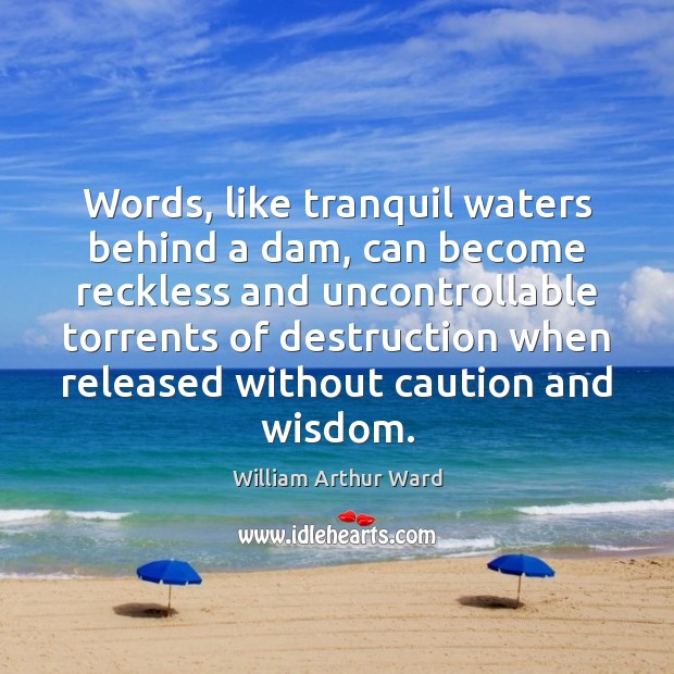 Image, Words, like tranquil waters behind a dam, can become reckless and uncontrollable