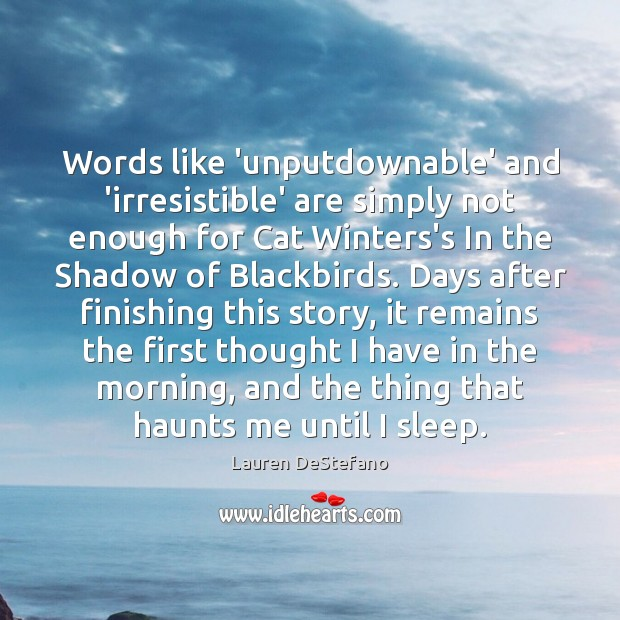 Words like 'unputdownable' and 'irresistible' are simply not enough for Cat Winters's Lauren DeStefano Picture Quote