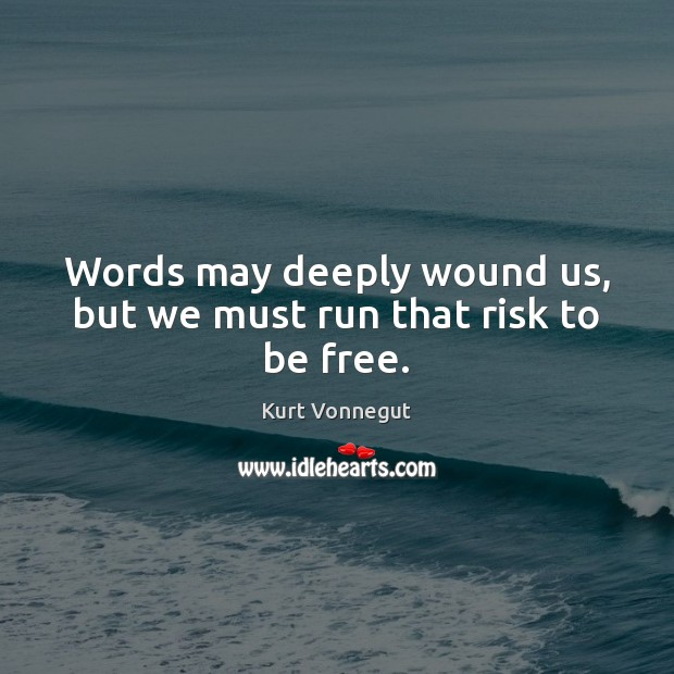 Words may deeply wound us, but we must run that risk to be free. Image