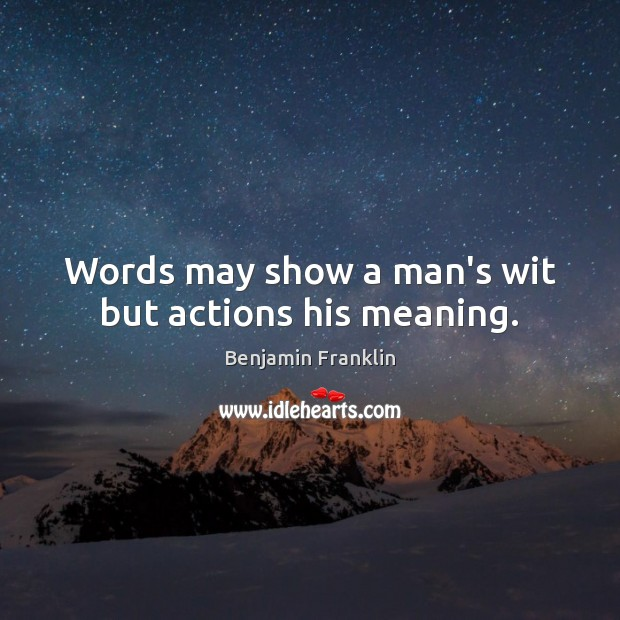Words may show a man's wit but actions his meaning. Image