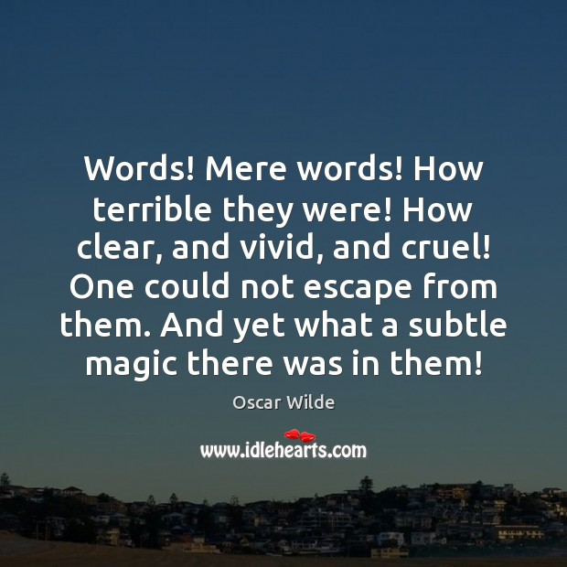 Words! Mere words! How terrible they were! How clear, and vivid, and Oscar Wilde Picture Quote
