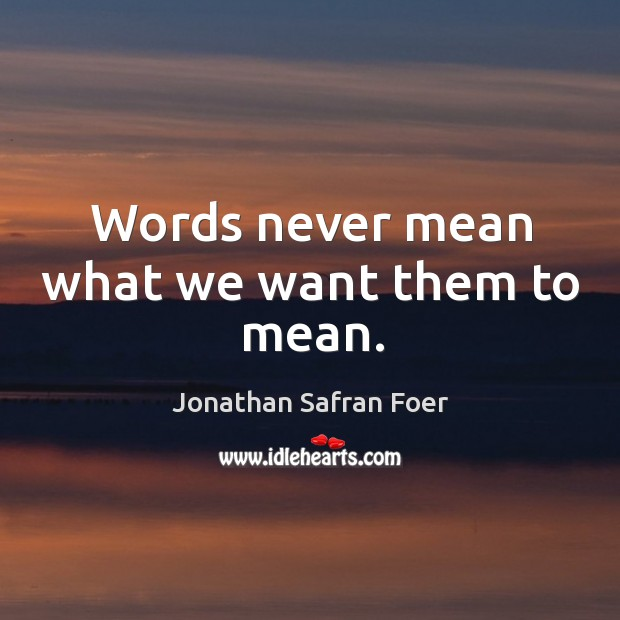 Words never mean what we want them to mean. Image