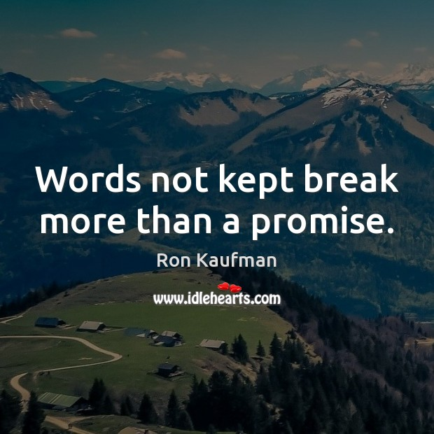 Words not kept break more than a promise. Ron Kaufman Picture Quote