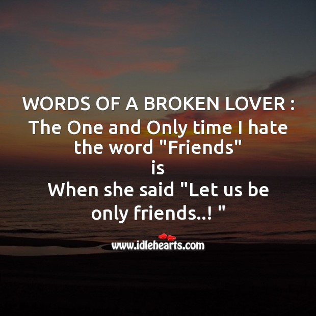 "Words of a broken lover : the one and only time I hate the word ""friends"" Broken Heart Messages Image"