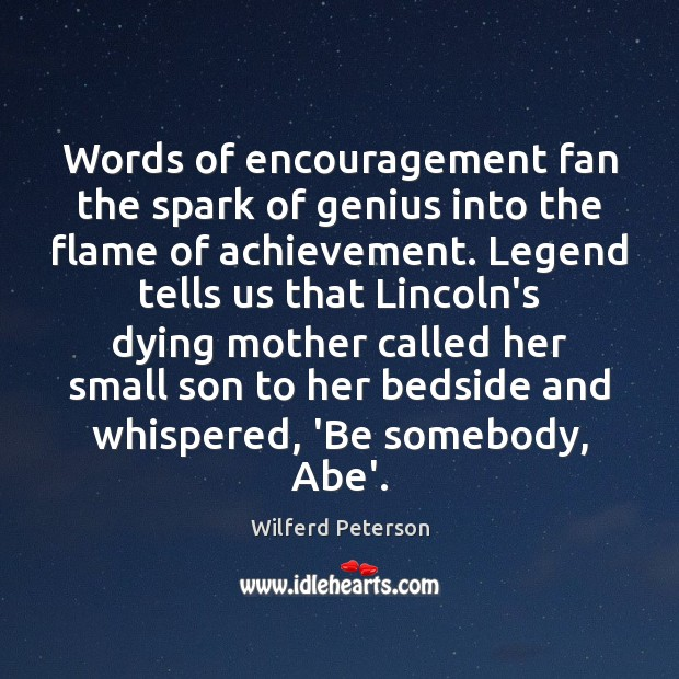 Words of encouragement fan the spark of genius into the flame of Wilferd Peterson Picture Quote