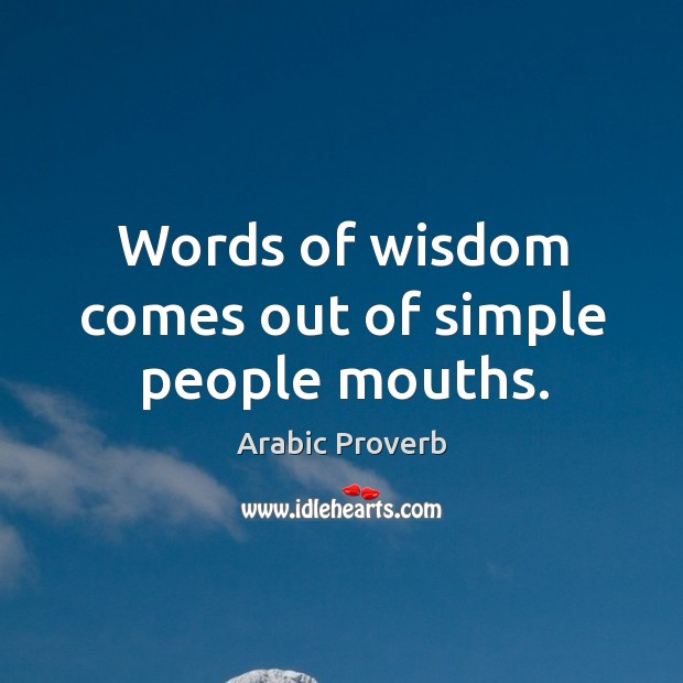 Image, Words of wisdom comes out of simple people mouths.