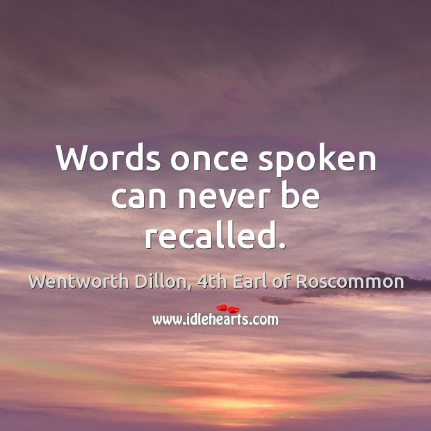 Words once spoken can never be recalled. Image