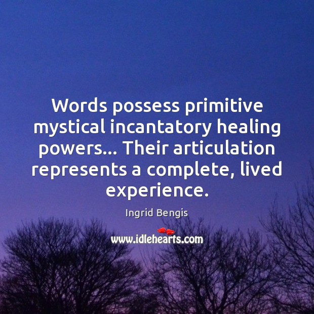Words possess primitive mystical incantatory healing powers… Their articulation represents a complete, Image