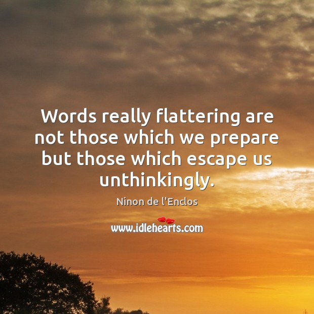 Image, Words really flattering are not those which we prepare but those which