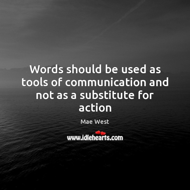 Words should be used as tools of communication and not as a substitute for action Image
