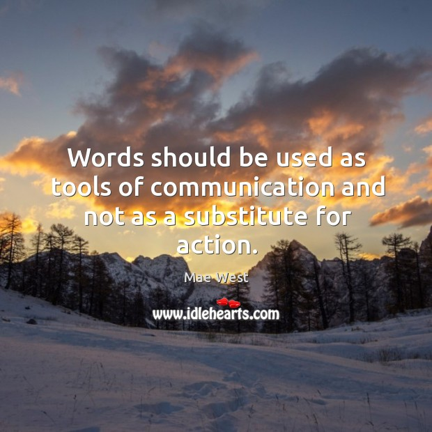 Words should be used as tools of communication and not as a substitute for action. Image