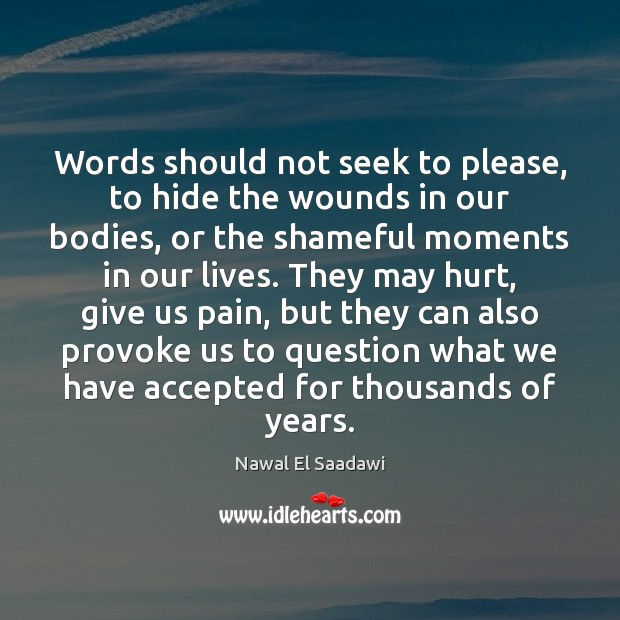 Nawal El Saadawi Picture Quote image saying: Words should not seek to please, to hide the wounds in our