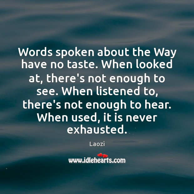 Words spoken about the Way have no taste. When looked at, there's Image