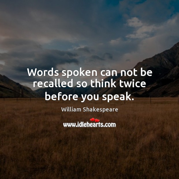 Image, Words spoken can not be recalled so think twice before you speak.