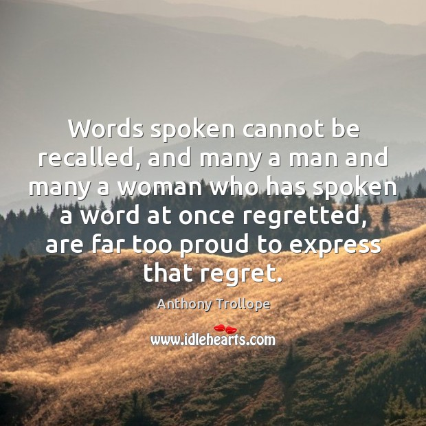 Words spoken cannot be recalled, and many a man and many a Image