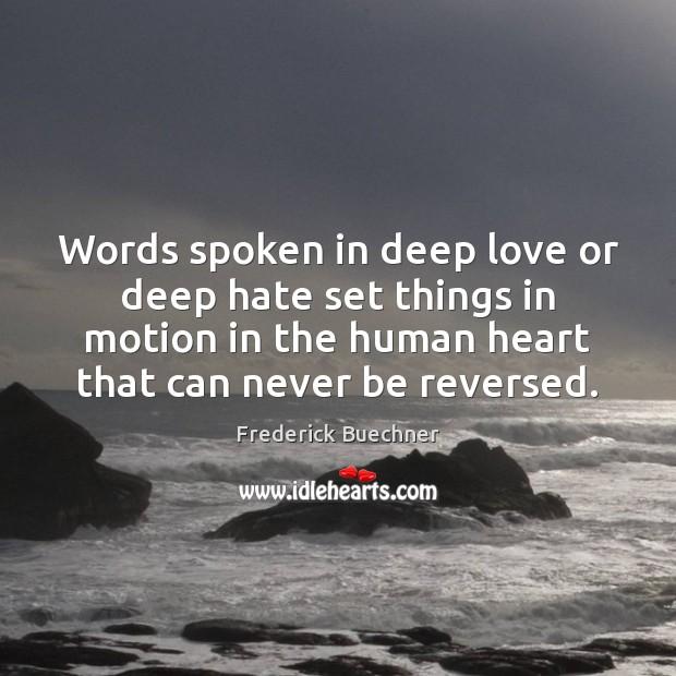 Image, Words spoken in deep love or deep hate set things in motion