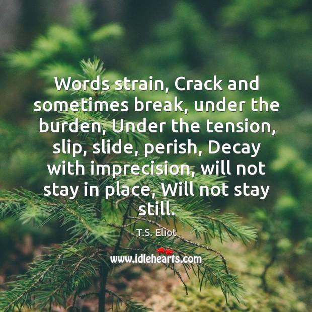 Words strain, Crack and sometimes break, under the burden, Under the tension, Image