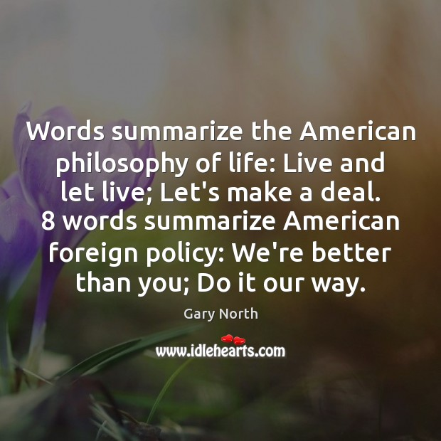 Image, Words summarize the American philosophy of life: Live and let live; Let's