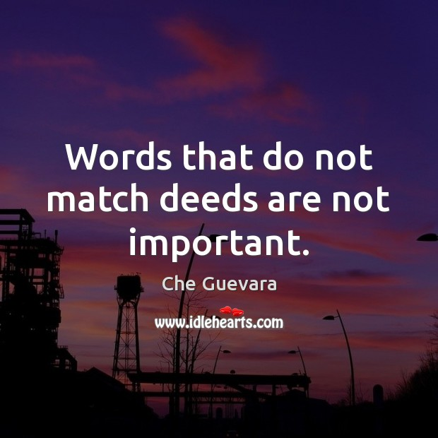 Words that do not match deeds are not important. Image