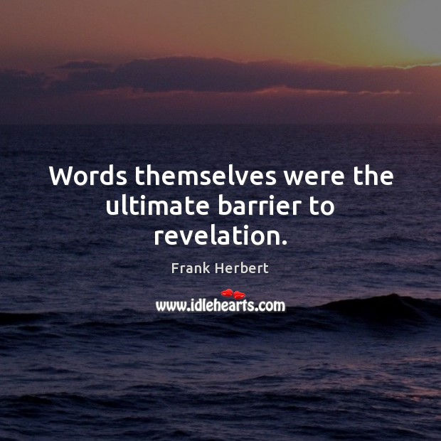 Words themselves were the ultimate barrier to revelation. Image