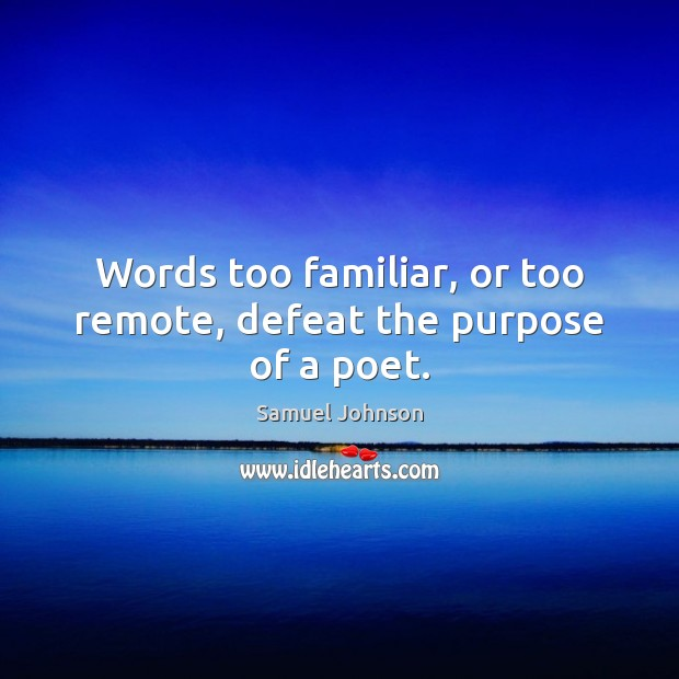 Image, Words too familiar, or too remote, defeat the purpose of a poet.