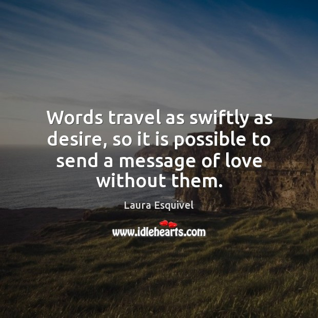 Words travel as swiftly as desire, so it is possible to send Image