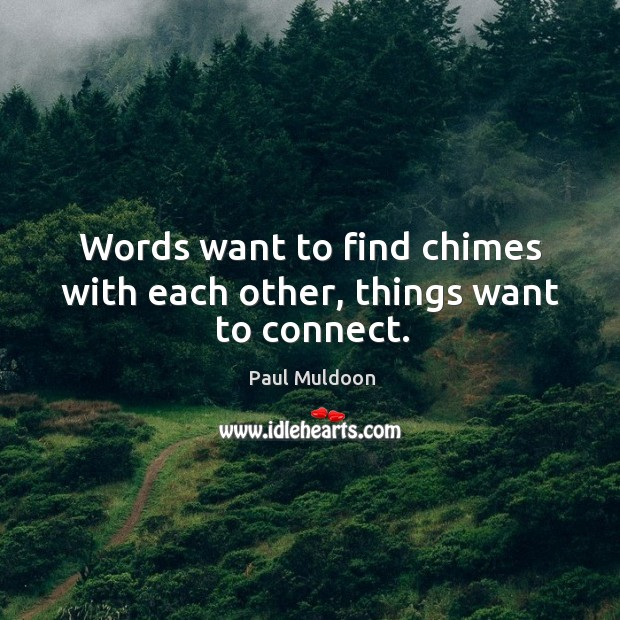 Image, Words want to find chimes with each other, things want to connect.
