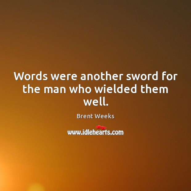 Image, Words were another sword for the man who wielded them well.