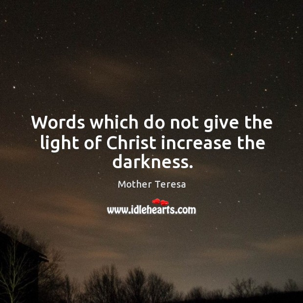 Image, Words which do not give the light of christ increase the darkness.