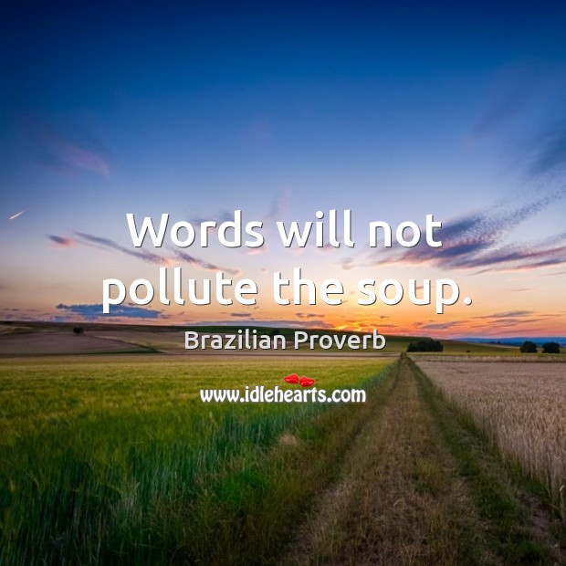 Words will not pollute the soup. Brazilian Proverbs Image