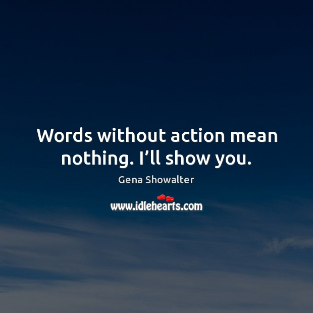 Image, Words without action mean nothing. I'll show you.