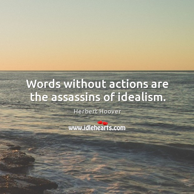 Image, Words without actions are the assassins of idealism.