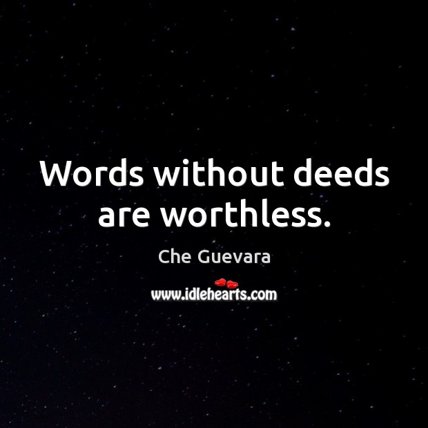 Words without deeds are worthless. Image