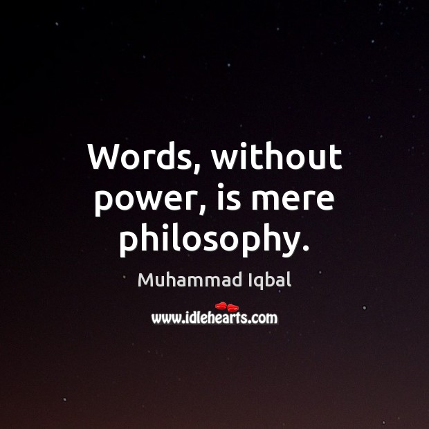 Words, without power, is mere philosophy. Image