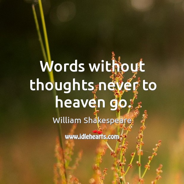 Words without thoughts never to heaven go. Image